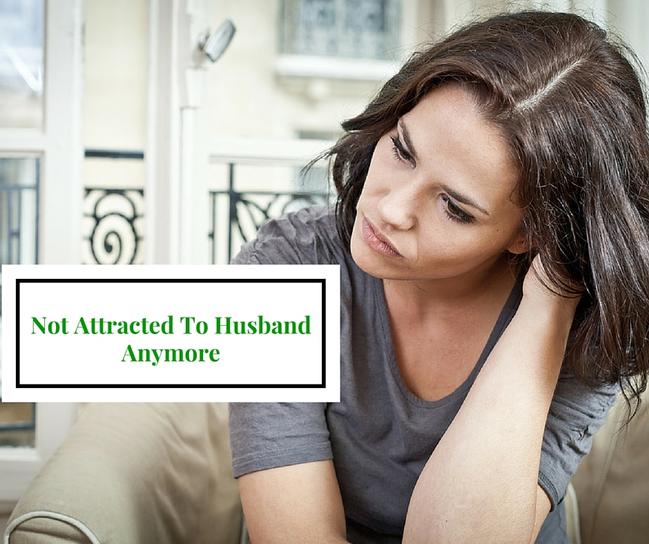 Not Attracted To Husband Anymore