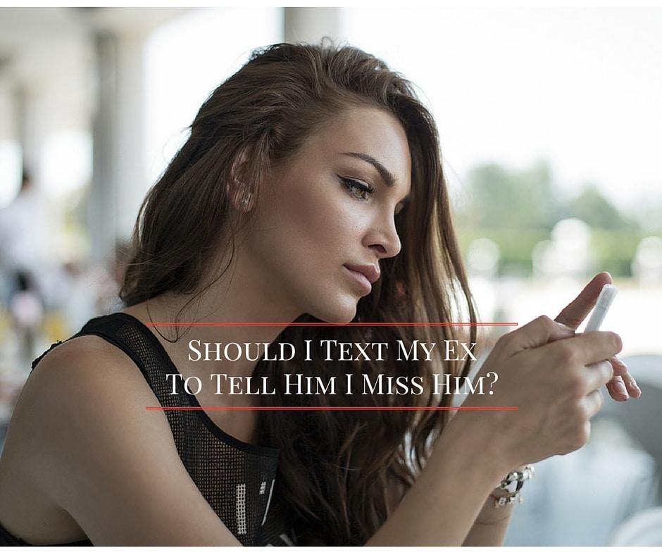 Should I Text My Ex To Tell Him I Miss Him