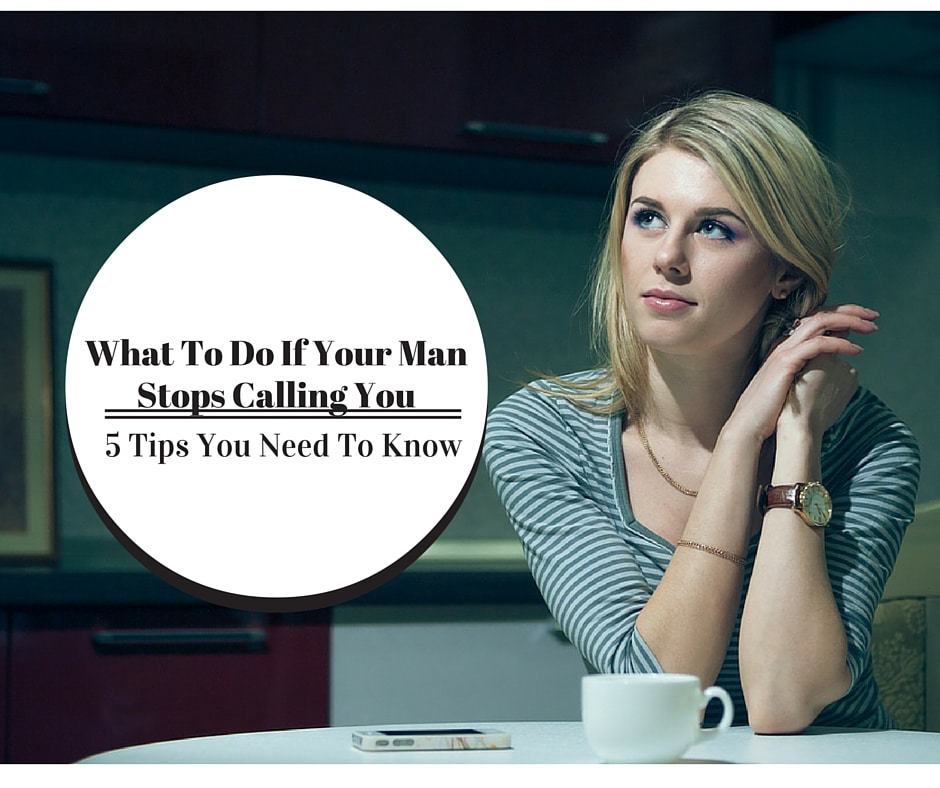 What To Do If Your Man Stops Calling You: 5 Tips You Need To