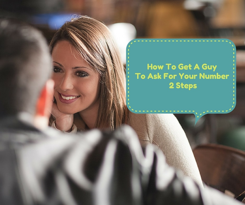 How To Get A Guy To Ask For Your Number: 2 Easy Steps