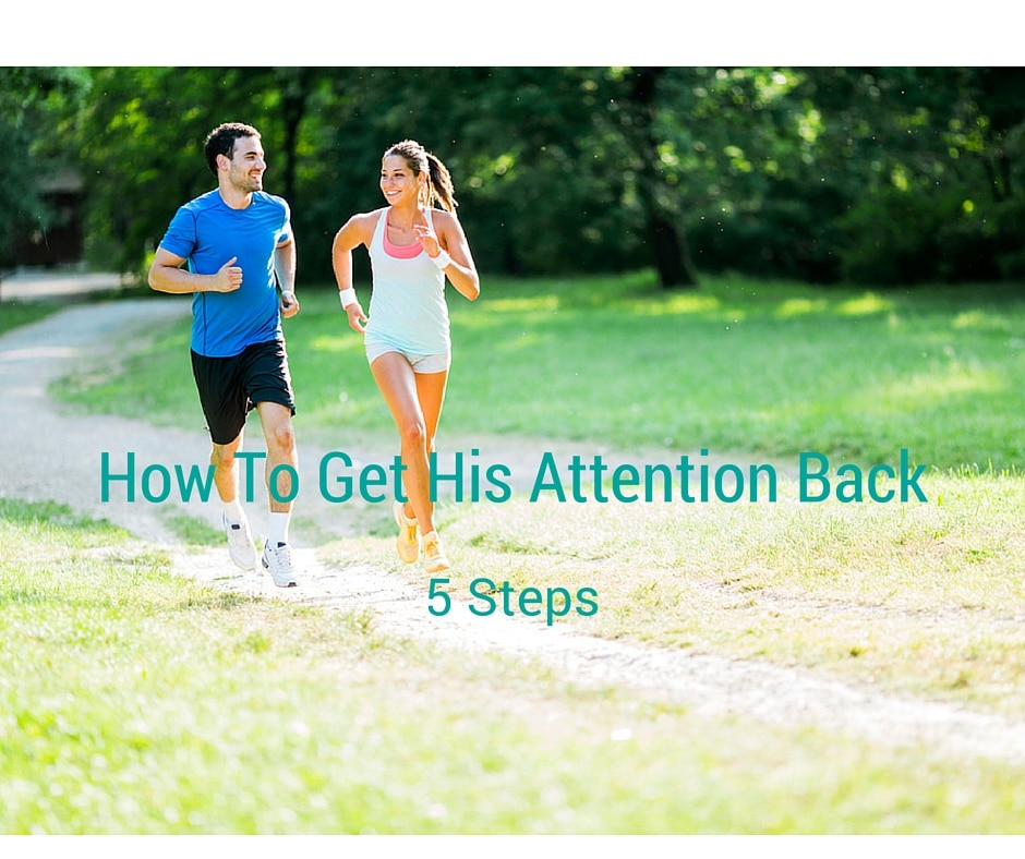 How To Get His Attention Back