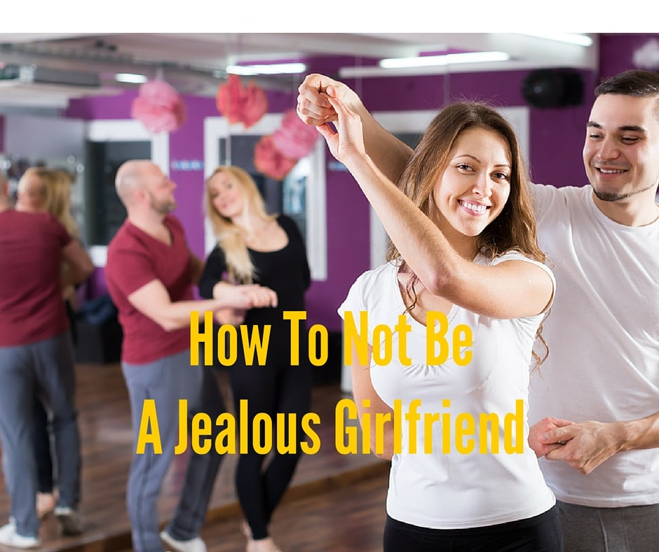 How To Not Be A Jealous Girlfriend