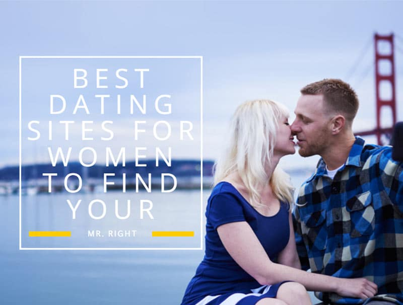 Best Dating Sites For Women To Find Your Mr. Right