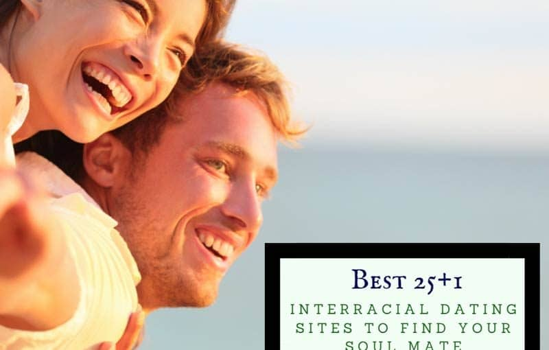 Best 25+1 Interracial Dating Sites To Find Your Soul Mate