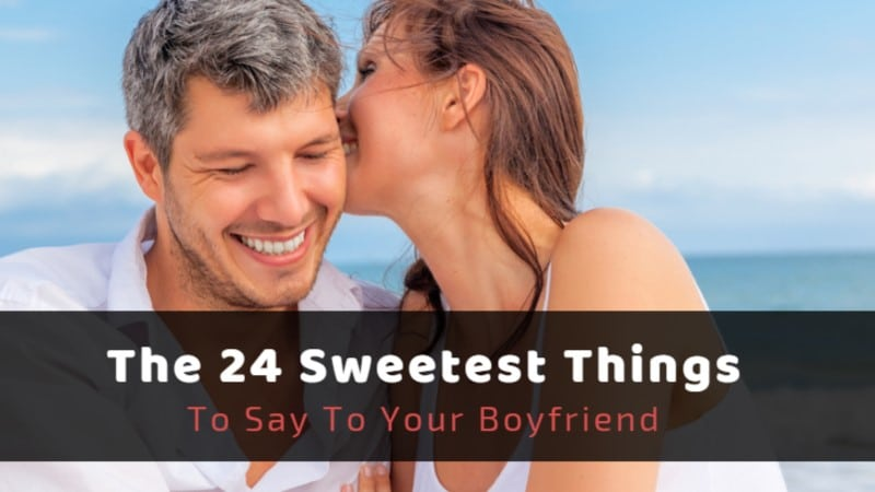 The 24 Sweetest Things to Say to Your Boyfriend