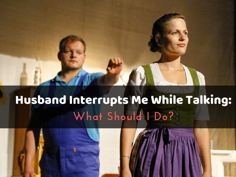 Husband Interrupts Me While Talking: What Should I Do?