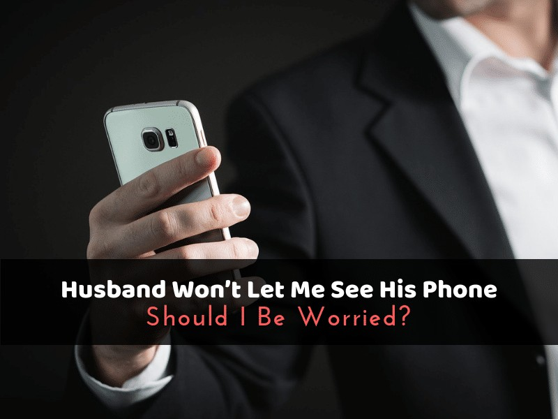 Husband Won't Let Me See His Phone_ Should I Be Worried1_