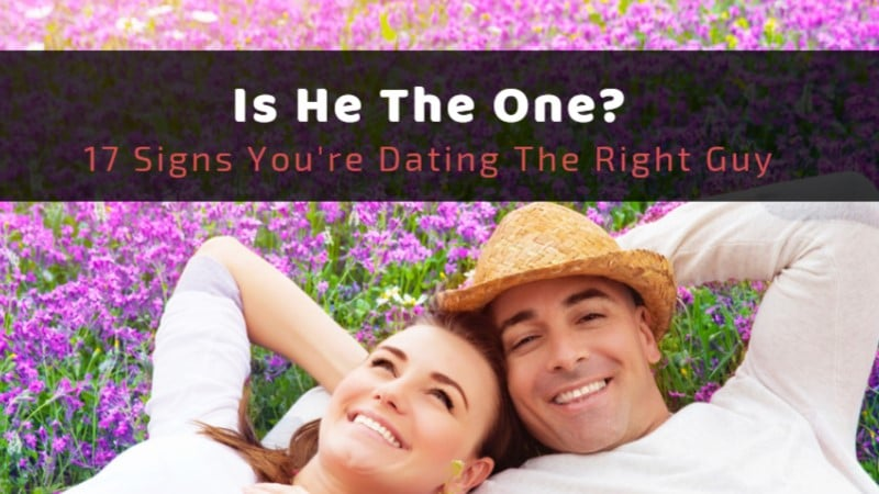 Is He The One? 17 Signs You're Dating The Right Guy