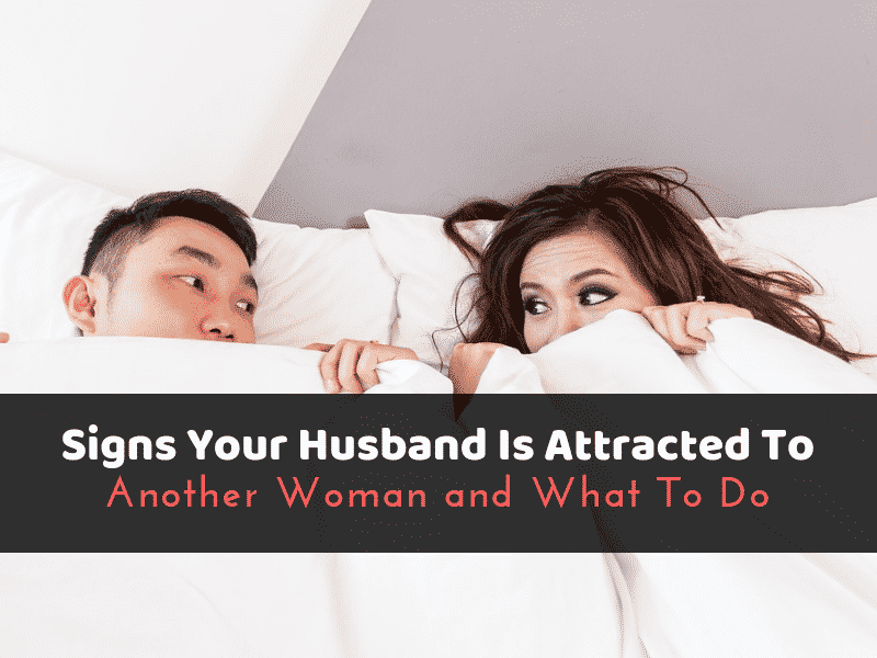 Signs Your Husband Is Attracted To Another Woman and What To Do
