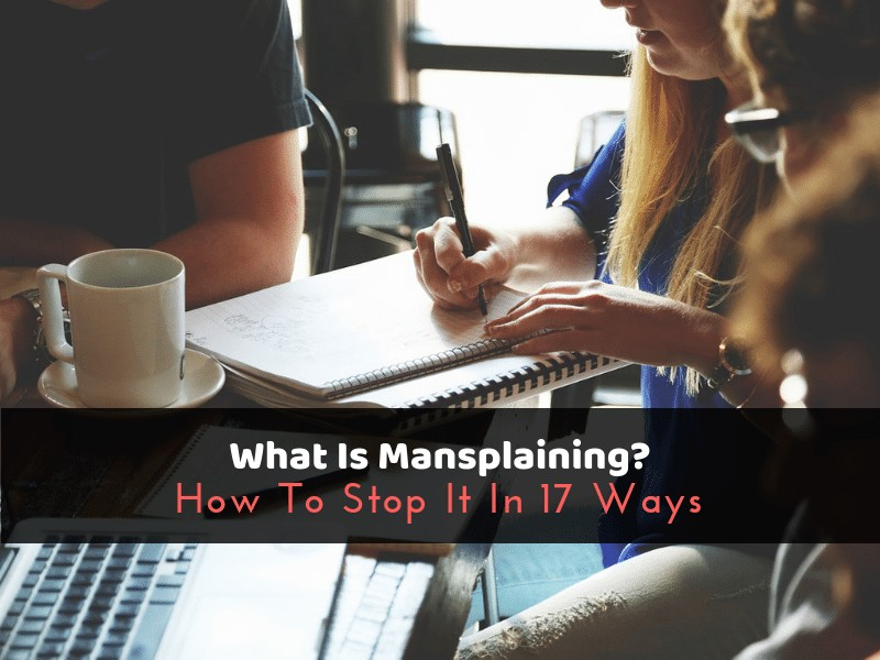 What Is Mansplaining? How To Stop It In 17 Ways