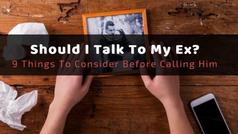 Should I Talk To My Ex? 9 Reasons To Consider Before Calling Him