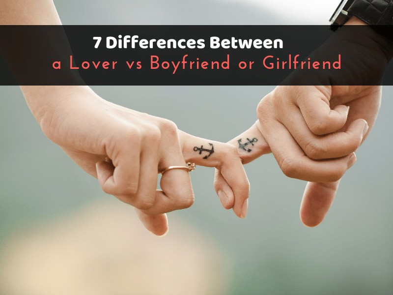 7 Differences Between a Lover vs Boyfriend or Girlfriend