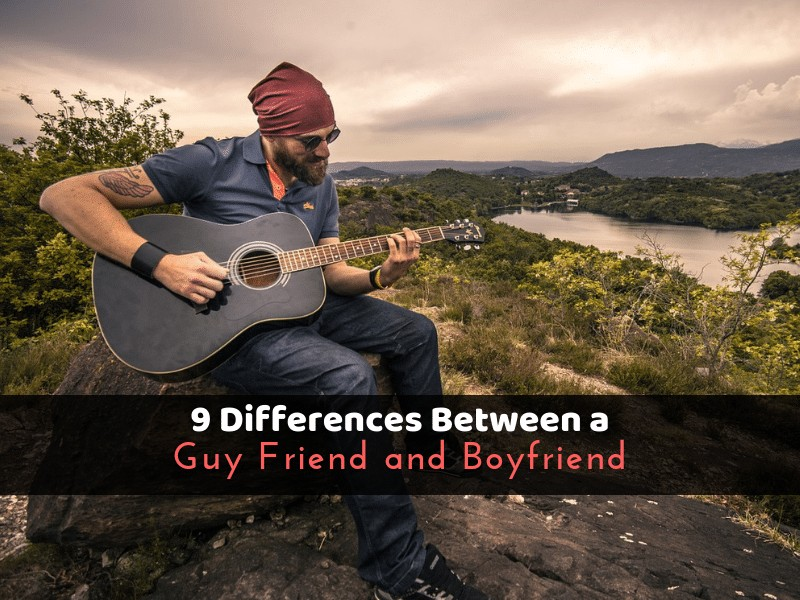 9 Differences Between a Guy Friend and Boyfriend