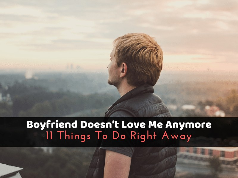 Boyfriend Doesn't Love Me Anymore: 11 Things To Do Right Away