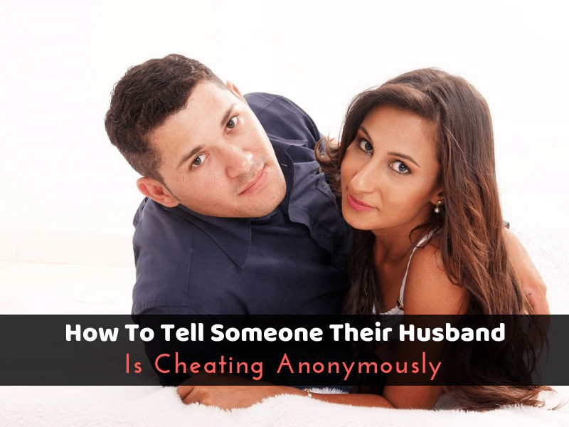How To Tell Someone Their Husband Is Cheating Anonymously