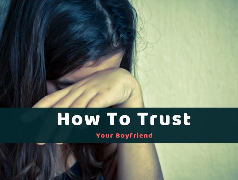 How To Trust Your Boyfriend