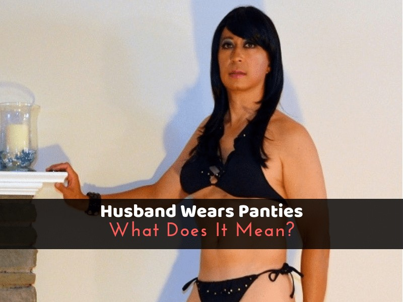 Husband Wears Panties: What Does It Mean?