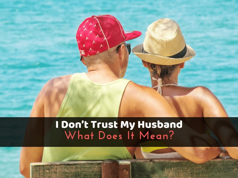 I Don't Trust My Husband_ What Does It Mean_