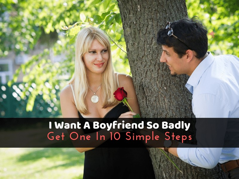I Want A Boyfriend So Badly: Get One In 10 Simple Steps
