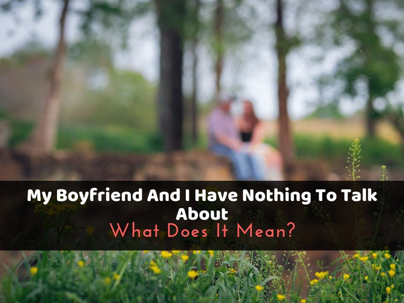 My Boyfriend And I Have Nothing To Talk About_ What Does It Mean_