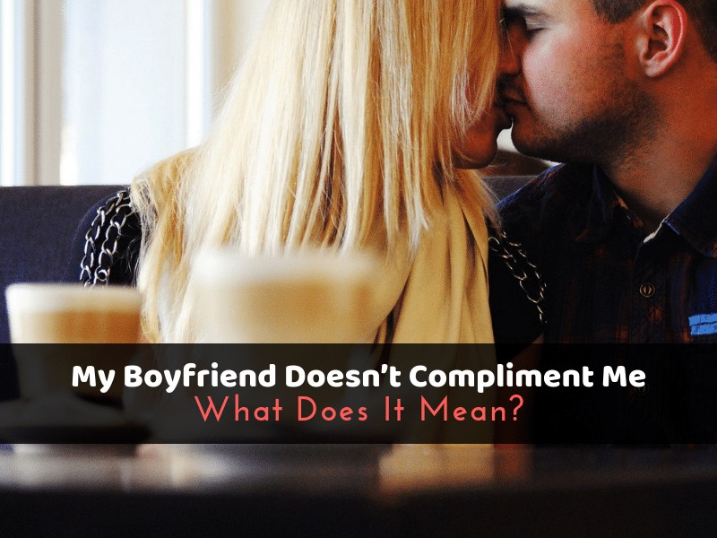 Boyfriend Doesn T Compliment Me Should You Worry