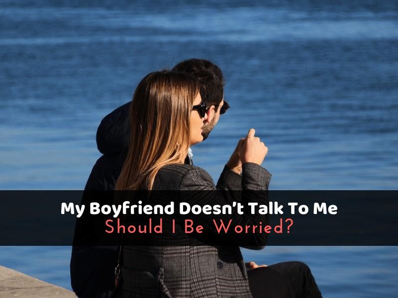 My Boyfriend Doesn't Talk To Me_ Should I Be Worried_