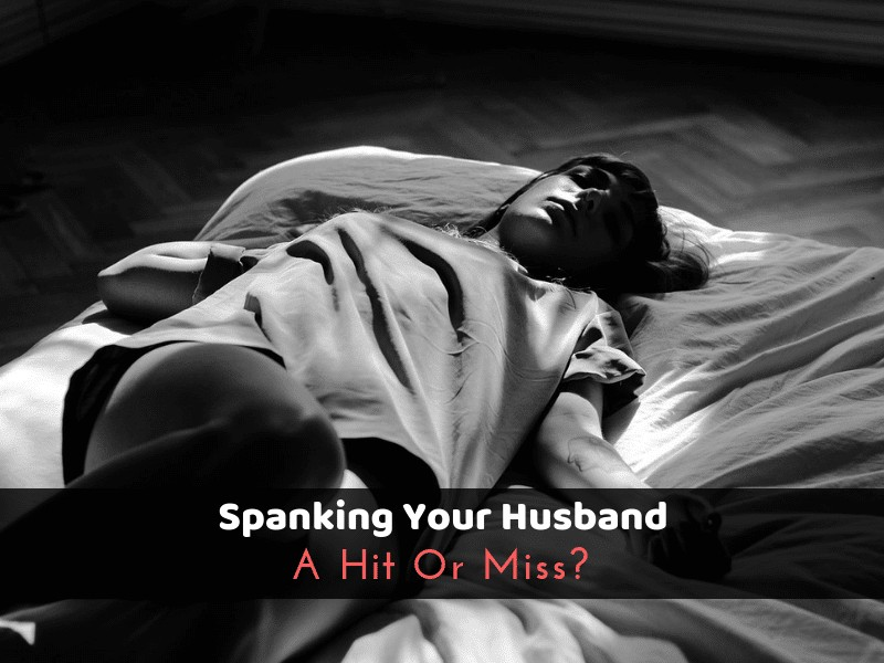 Spanking Your Husband, A Hit Or Miss_