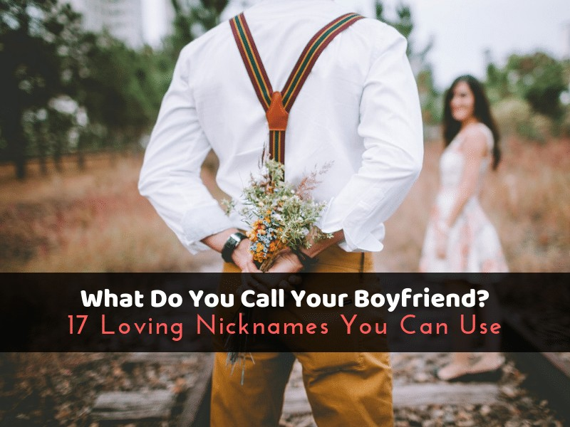 What Do You Call Your Boyfriend? 17 Loving Nicknames You Can Use