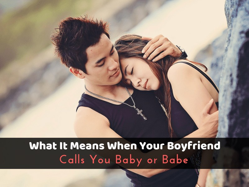 What It Means When Your Boyfriend Calls You Baby or Babe