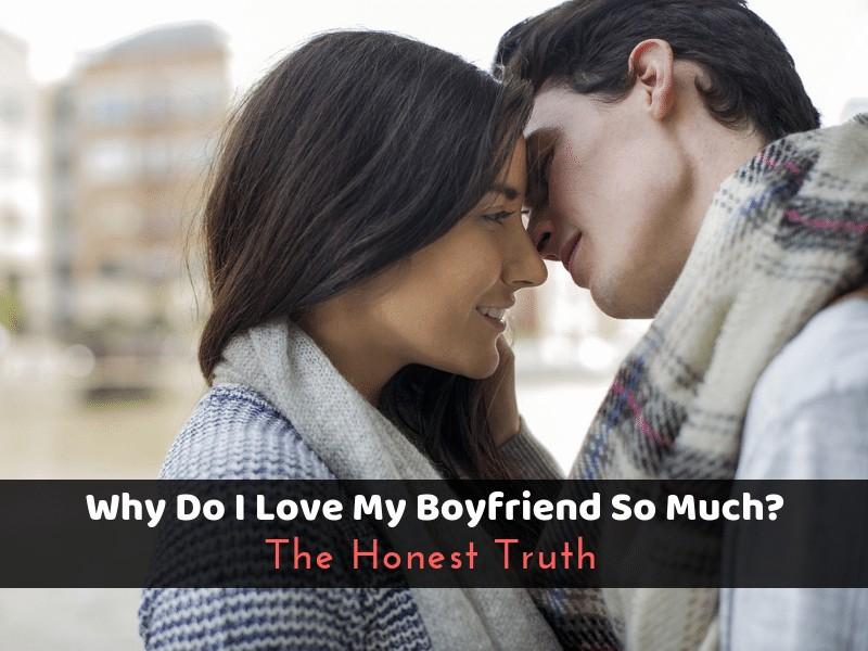 Why Do I Love My Boyfriend So Much_ The Honest Truth