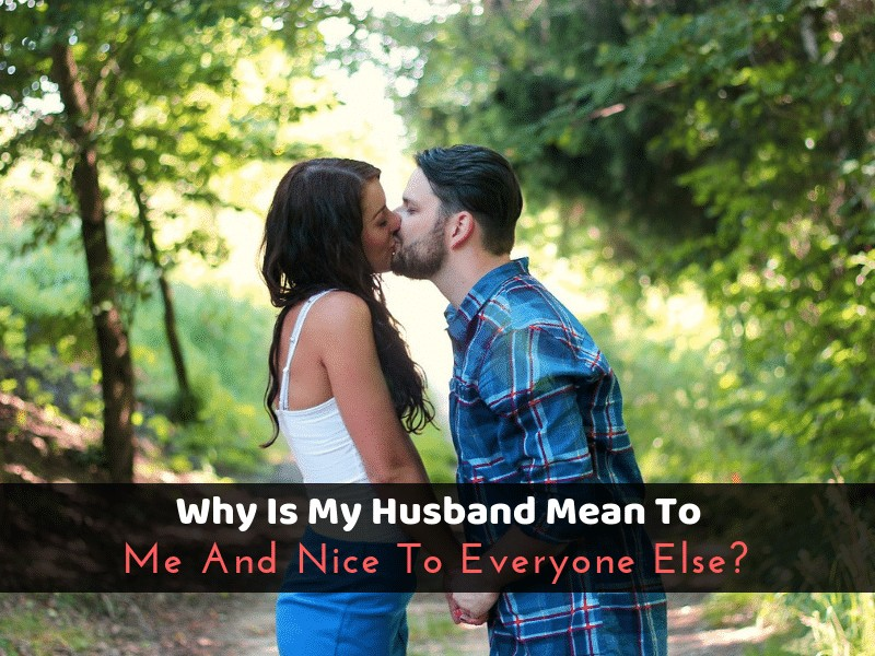 Why Is My Husband Mean To Me And Nice To Everyone Else_