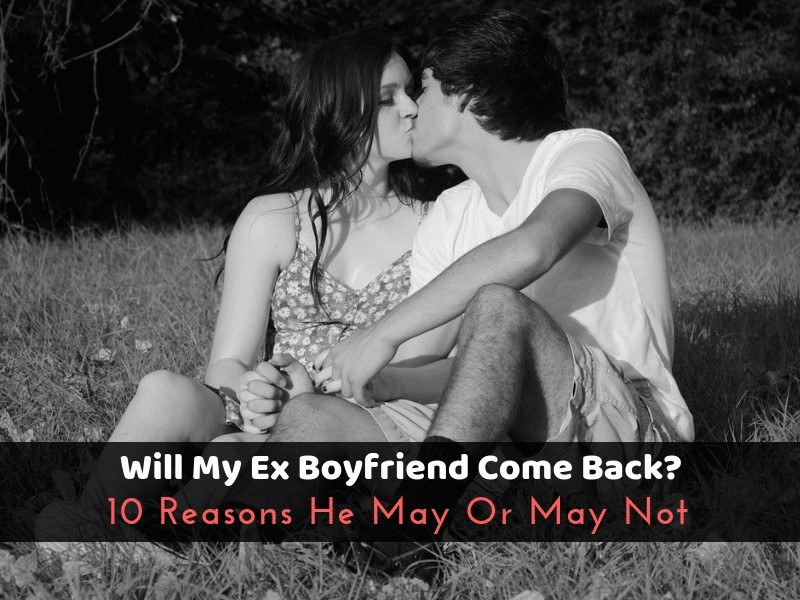 Will My Ex Boyfriend Come Back_ 10 Reasons He May Or May Not